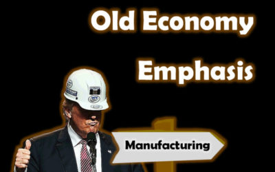 President Trump's Old Economy Emphasis